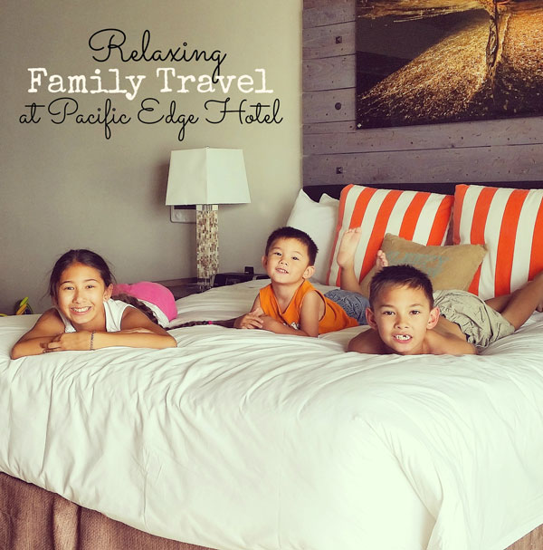 Relaxing Family Travel at Pacific Edge Hotel ~ www.socalwithkids.com